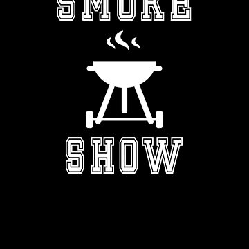 Smoke Show BBQ Barbecue Fan Lover Grill Master Men Women by hlcaldwell