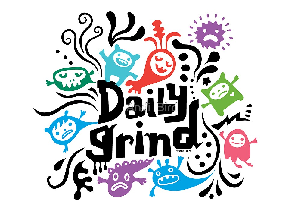Daily Grind  by Andi Bird