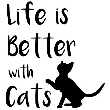Life is Better with Cats by catloversaus