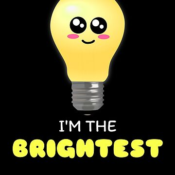 I'm The Brightest Cute Light Bulb Pun by DogBoo