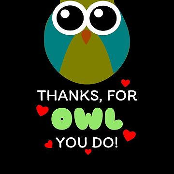 Thanks For Owl You Do Cute Owl Pun by DogBoo