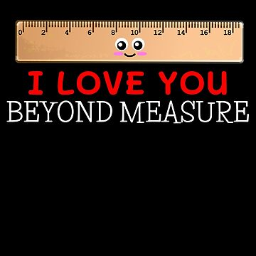 I Love You Beyond Measure Cute Ruler Pun by DogBoo
