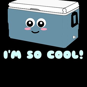 I'm So Cool Cute Cooler Pun by DogBoo