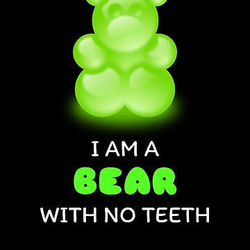 I Am A Bear With No Teeth Cute Gummy Bear Pun by DogBoo