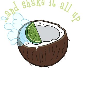 """Lime In The Coconut And Shake It All Up"" tee design perfect for liquor mixers fan out there!   by Customdesign200"