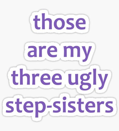 My Three Ugly Step-Sisters Sticker