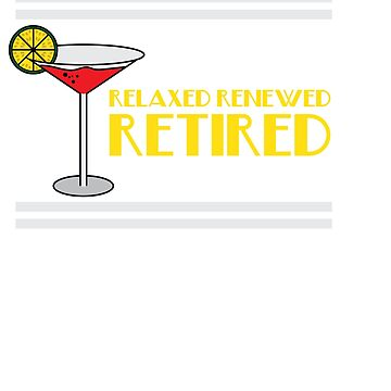 """Retired Margaritas"" for everyone who loves drinks. Makes a great gift for each and everyone!  by Customdesign200"