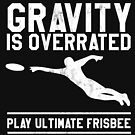 Gravity Is Overrated Play Ultimate Frisbee T-Shirt by noirty