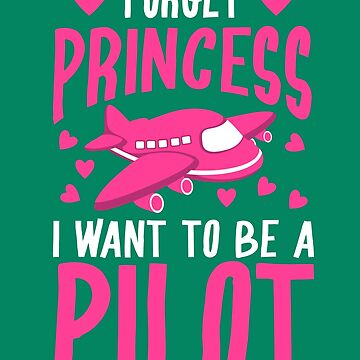 Cool Glam Forget Princess I Want To Be A Pilot Art Gift by NBRetail
