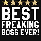 BEST FREAKING BOSS EVER T-SHIRT Supervisor CEO Director Gift by noirty