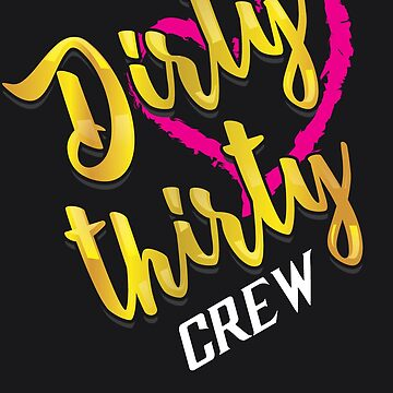 Dirty Thirty Crew Art | Cute Birthday 30th Design Gift by NBRetail