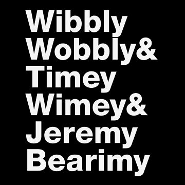 Wibbly Wobbly & Timey Wimey & Jeremy Bearimy by KingPagla