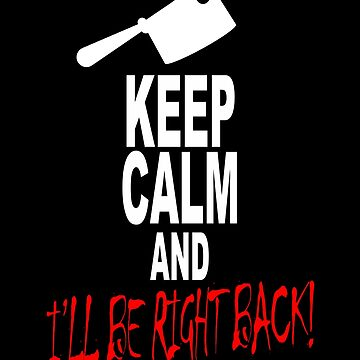 Keep Calm and I'll Be Right Back Famous Horror Movie Quotes Halloween Costume Outfit Idea T-Shirt by lukeyr1