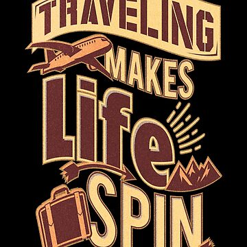TRAVELING MAKES LIFE SPIN by styleofpop