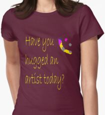 Have You Hugged An Artist Today? T-Shirt