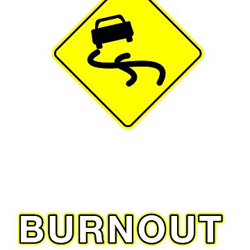 But officer the sign said BURNOUT by WeeTee