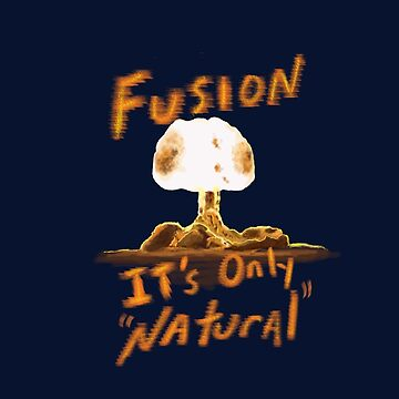 Fusion It's Only Natural by ZenGalacticore