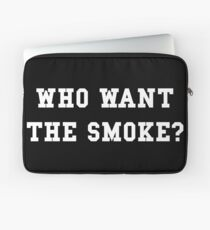 Who want the smoke? Laptop Sleeve
