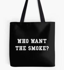 Who want the smoke? Tote Bag