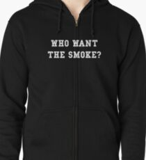 Who want the smoke? Zipped Hoodie