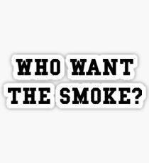 Who want the smoke? Sticker
