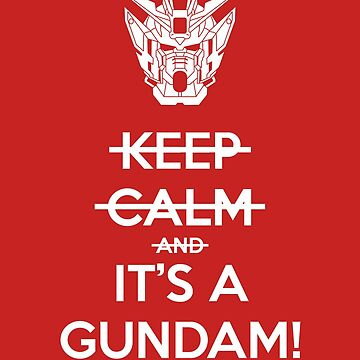 Keep Calm and- IT'S A GUNDAM! by Mirisha