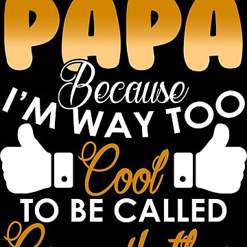 i'm called papa because i'm way too cool	 by HONEYEEB