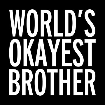 World's Okayest Brother Funny Quote by quarantine81
