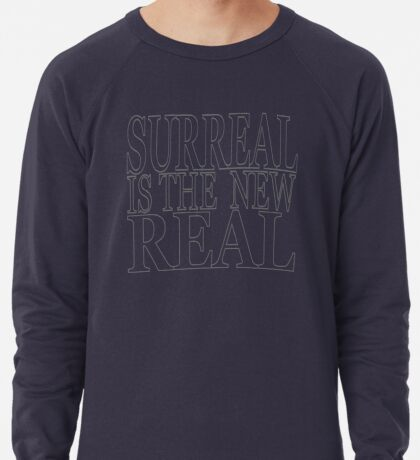 Surreal is the new Real Lightweight Sweatshirt