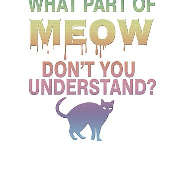 What part of meow don't you understand? by Faba188