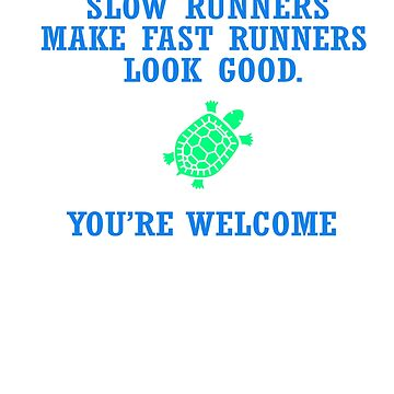 Slow runners make fast runners look good. You're welcome by Faba188