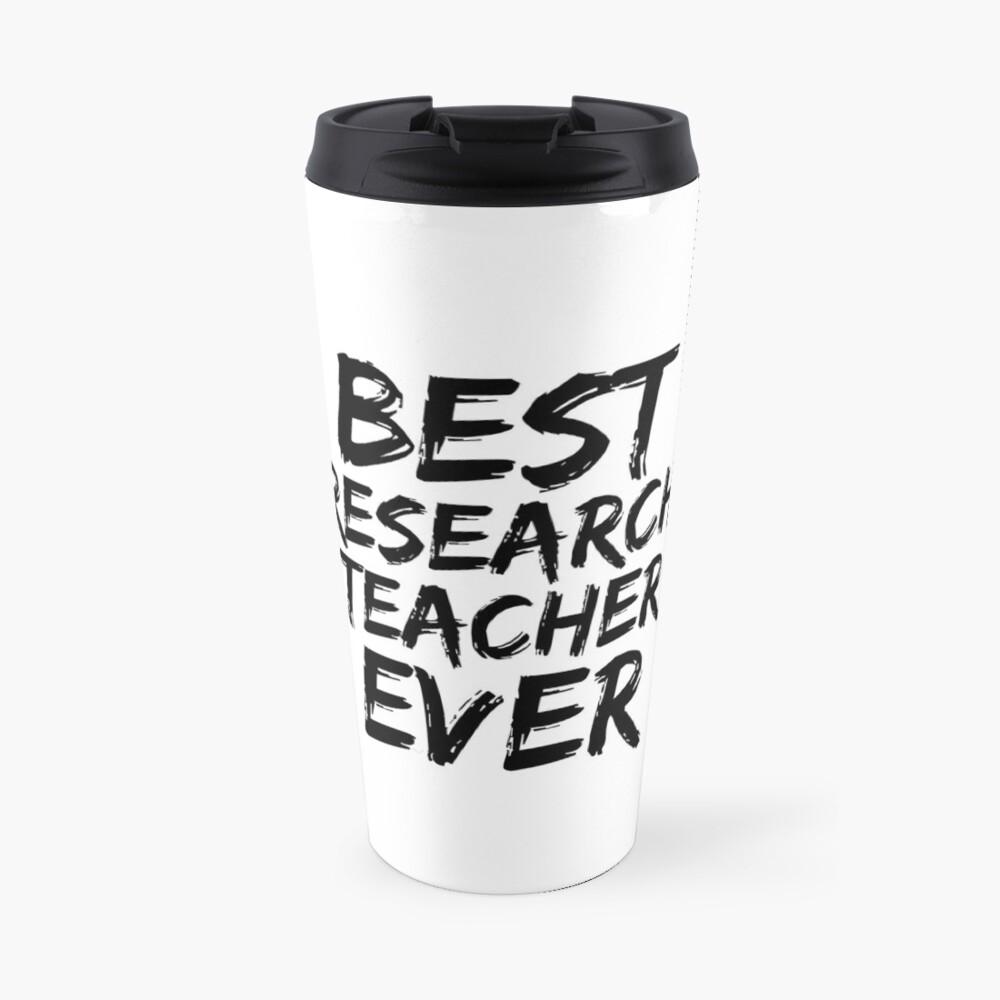 Research Teacher Best Ever Funny Gift Idea Travel Mug