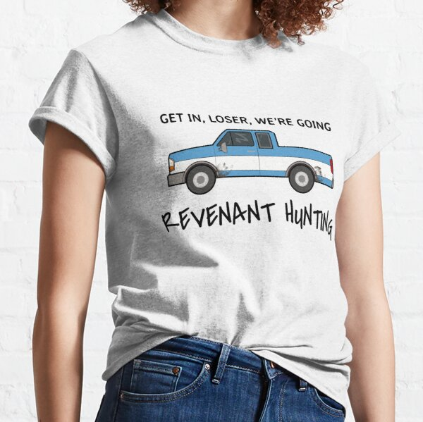 Get in, Loser, we're going revenant hunting Classic T-Shirt