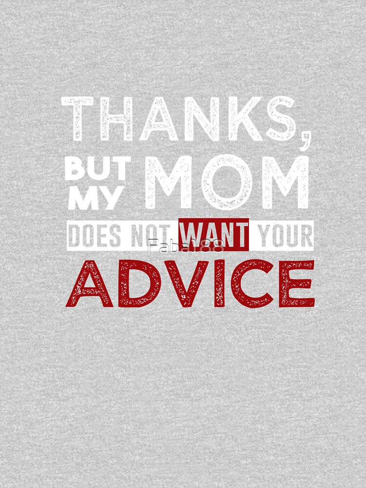 Thanks but my mom does not want your advice by Faba188