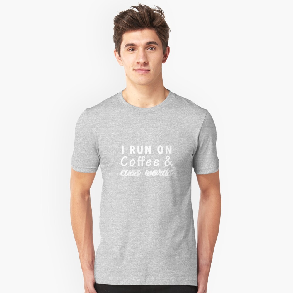 I run on coffee & cuss words Unisex T-Shirt Front