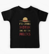 I'm Gonna Become King Of The Pirates Kids Tee