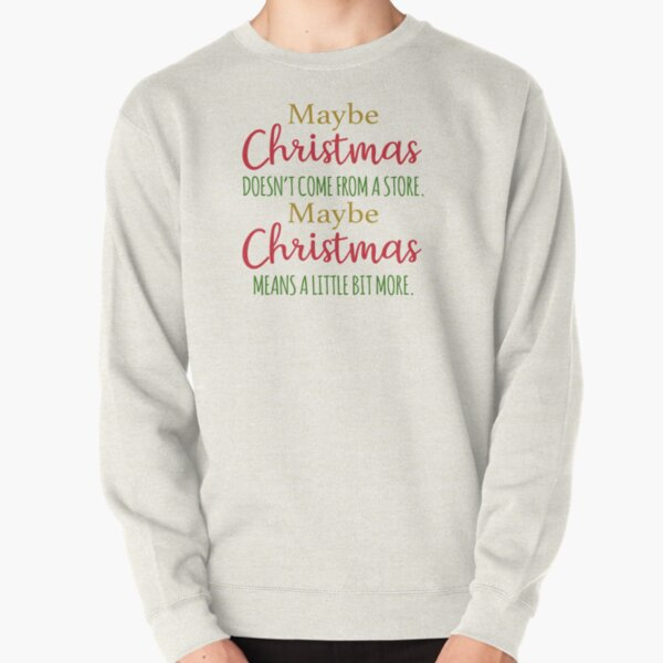 Maybe Christmas doesn't come from a store Pullover Sweatshirt