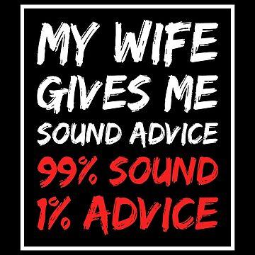 My wife gives me sound advice 99% sound 1% advice Shirt by drakouv