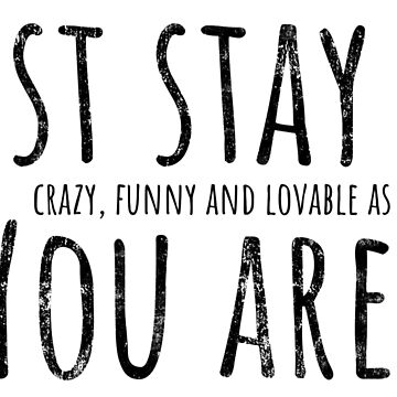 Funny Saying Just stay as crazy as you are by peter2art