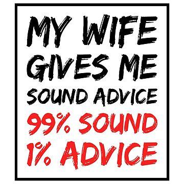 My wife gives me sound advice 99% sound 1% advice T-Shirt by drakouv