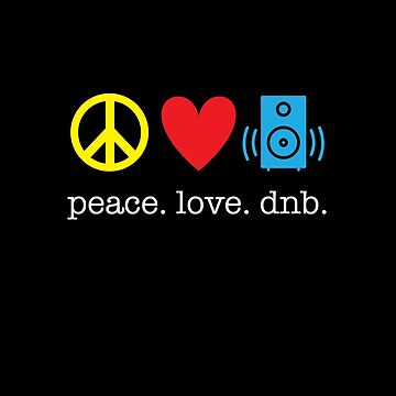Peace Love dnb drums n bass by kirei