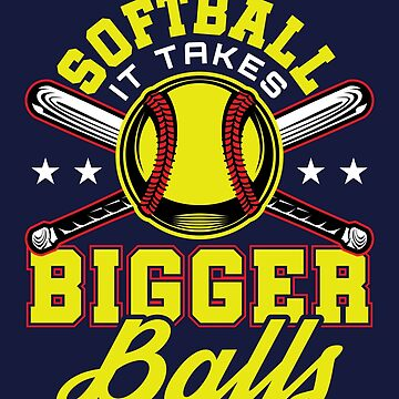 Softball It Takes Bigger Balls by jaygo