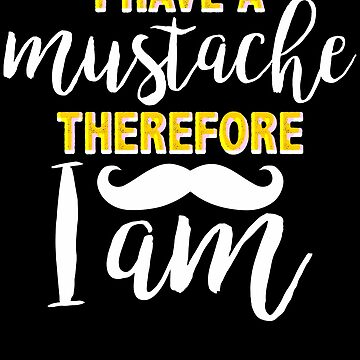 I have a mustache, therefore I am Colorful by KaylinArt