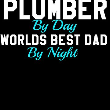 Plumbert  by day World best dad by night by KaylinArt
