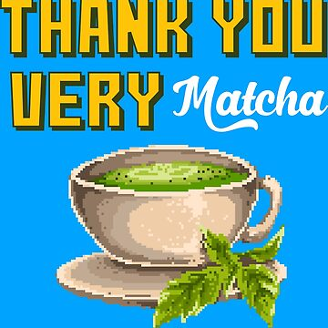 Thank You Very Matcha by flipper42