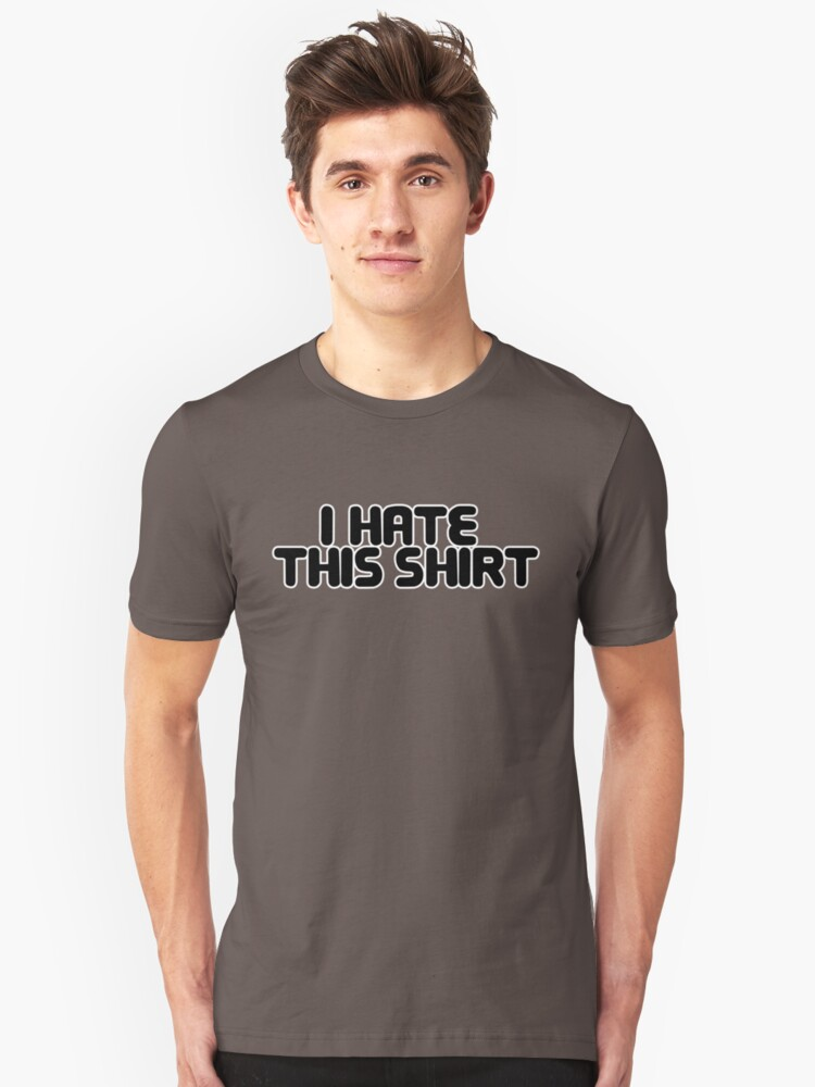 YOU HATE THIS SHIRT Unisex T-Shirt Front