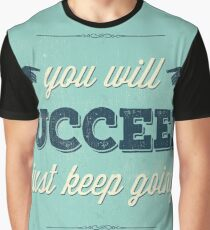 You will succeed Just keep going Graphic T-Shirt