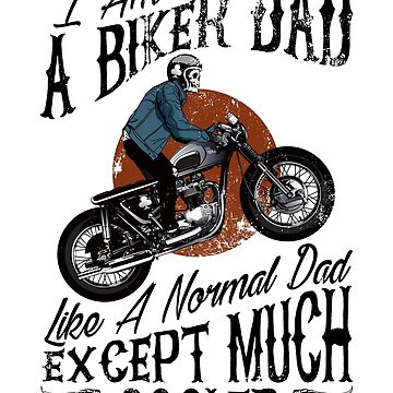 I Am A Biker Dad T Shirt  Funny Cool Gift Daddy by suvil