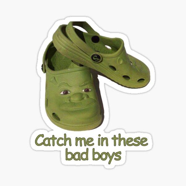 Catch me in these fresh shrek crocs Sticker