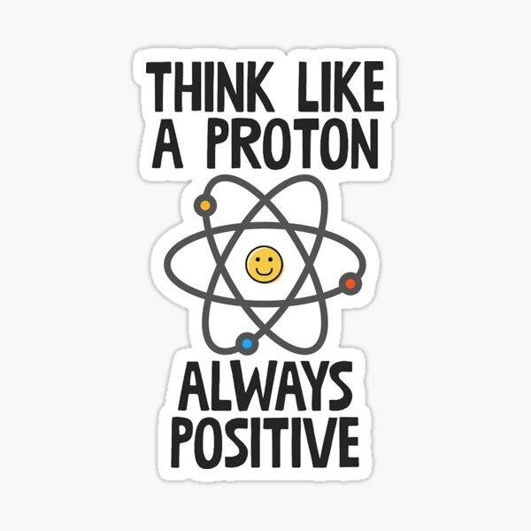 Think Like A Proton Always Positive Sticker